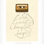 I Wish I Could've Hung Out Longer cassette tape print